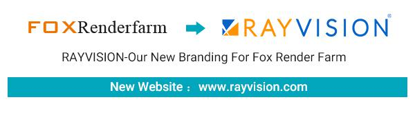 NEW BRAND, NEW COMMITMENT. RAYVISION-Our New Branding for Fox Renderfarm